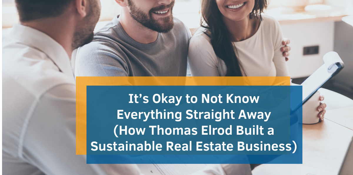 It's Okay to Not Know Everything Straight Away (How Thomas Elrod Built a Sustainable Real Estate Business)