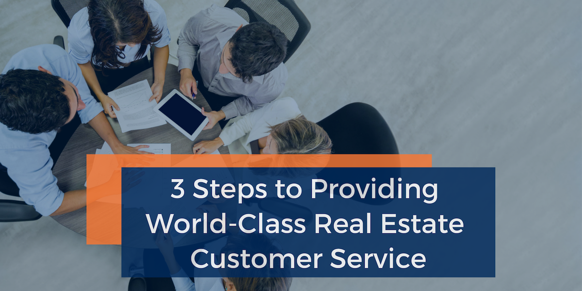 3 Steps to Providing World-Class Real Estate Customer Service