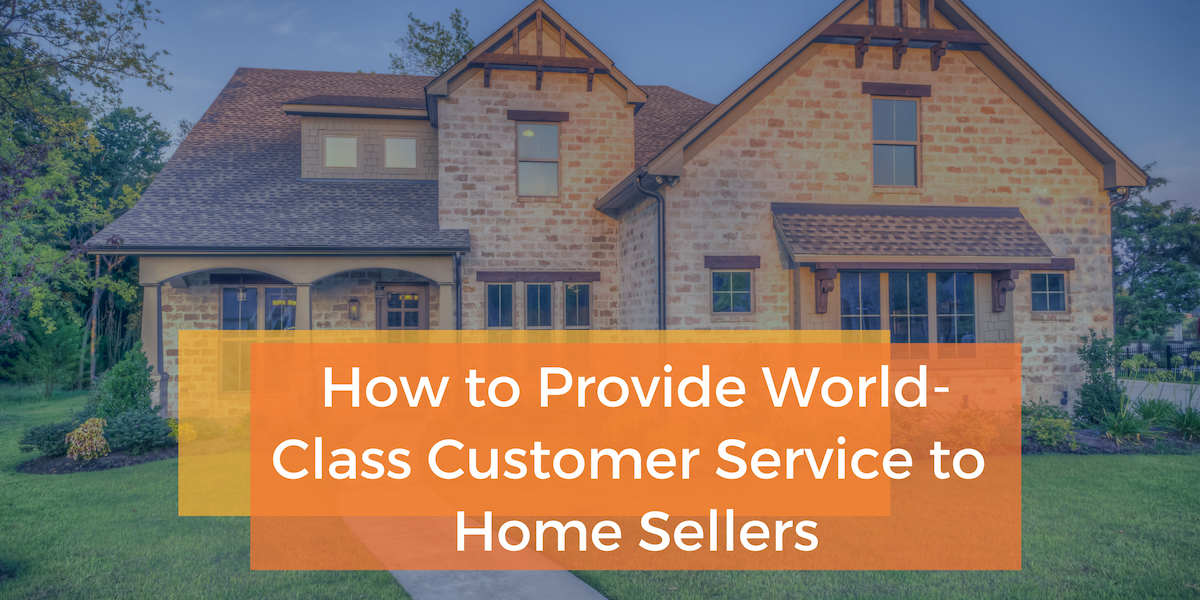 How to Provide World-Class Customer Service to Home Sellers