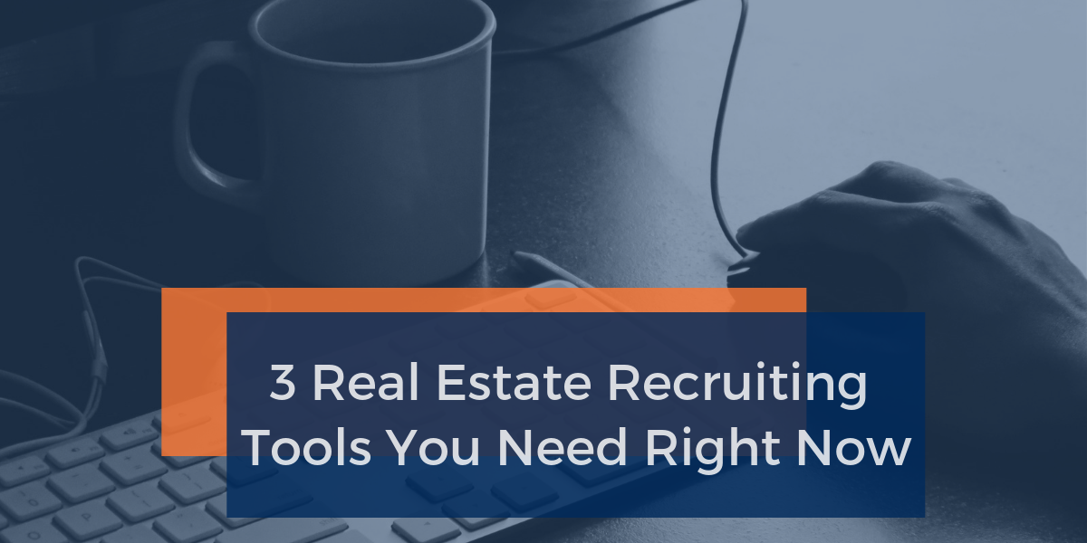 3 Real Estate Recruiting Tools You Need Right Now